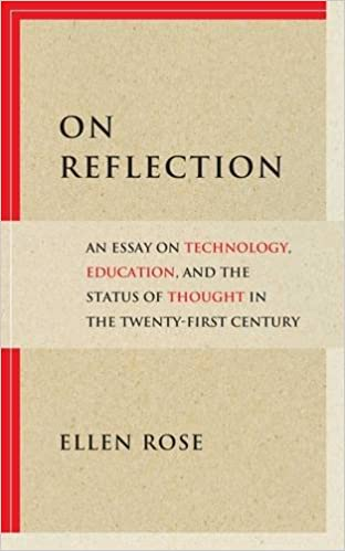 on reflection an essay on technology education and the status  on reflection an essay on technology education and the status of thought in the twenty first century ellen rose 9781551305189 logic