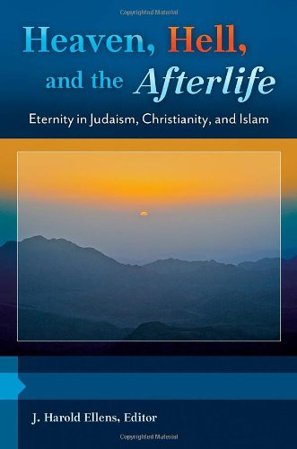 Heaven, Hell, and the Afterlife [3 volumes]: Eternity in Judaism, Christianity, and Islam (Psychology, Religion, and Spirituality) (Christian And Muslim Views On Life After Death)