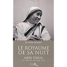 Le royaume de sa nuit: Mère Teresa, le récit d'une vie