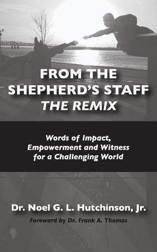 From The Shepherd's Staff -The Remix: Words of Impact, Empowerment and Witness for a Challenging World (Shepherd Staff Book)