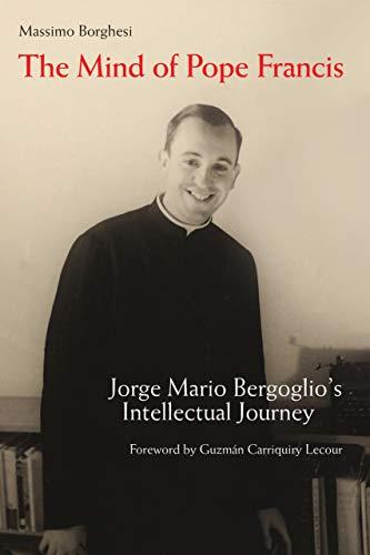 The Mind of Pope Francis: Jorge Mario Bergoglio's Intellectual Journey