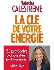 La Clé de votre énergie: 22 protocoles pour vous libérer émotionnellement