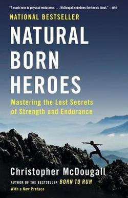Christopher McDougall: Natural Born Heroes : Mastering the Lost Secrets of Strength and Endurance (Paperback); 2016 Edition