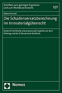 Die Schadensersatzberechnung Im Immaterialguterrecht: Materiellrechtliche Und Prozessuale Aspekte VOR Dem Hintergrund Der Enforcement-Richtlinie ... Und Zum Wettbewerbsrecht) (German Edition)