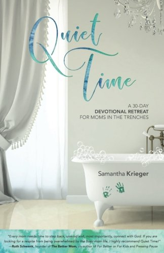 Download Quiet Time: A 30-day Devotional Retreat for Moms in the Trenches ebook