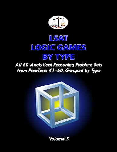 LSAT Logic Games by Type, Volume 3: All 80 Analytical Reasoning Problem Sets from PrepTests 41-60, Grouped by Type (Cambridge LSAT)