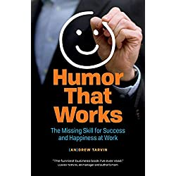 Humor That Works: The Missing Skill for Success and Happiness at Work
