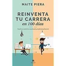 Reinventa tu carrera en 100 días: Vuelve a sentirte motivado profesionalmente (Spanish Edition)