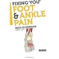 Fixing You: Foot & Ankle Pain: Self-treatment for foot and ankle pain, heel spurs, plantar fasciitis, assessing shoe inserts and other diagnoses