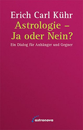 Astrologie -  Ja oder Nein?: Ein Dialog für Anhänger und Gegner