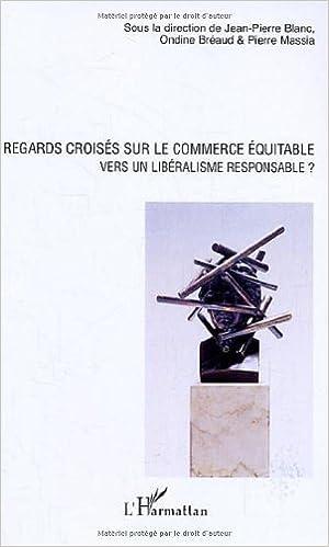 Téléchargement gratuit de livres électroniques Regards croisés sur le commerce équitable : Vers un libéralisme responsable ? RTF by Jean-Pierre Blanc,Ondine Bréaud,Pierre Massia 2296011292
