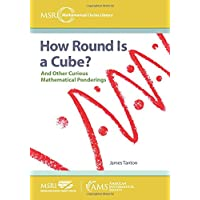How Round Is a Cube?: And Other Curious Mathematical Ponderings (MSRI Mathematical Circles Library)