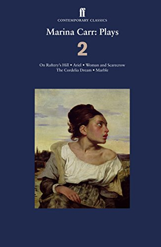 Marina Carr: Plays 2: On Raftery's Hill; Ariel; Woman and Scarecrow; the Cordelia Dream; Marble