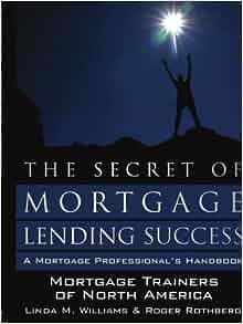 The Secret of Mortgage Lending Success: Linda M. Williams, Roger Rothberg: 9781434361066: Amazon ...