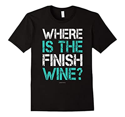 Funny Running Shirts: Where Is The Finish Wine Shirt