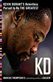 KD: Kevin Durant's Relentless Pursuit to Be the