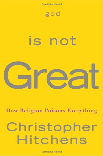 God Is Not Great How Religion Poisons Everything, by Christopher Hitchens