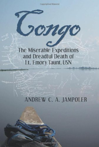 Congo, the Miserable Expeditions and Dreadful Death of Lt. Emory Taunt, USN