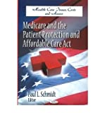 Medicare & the Patient Protection & Affordable Care Act (Health Care Issues, Costs and Access) (Hardback) - Common