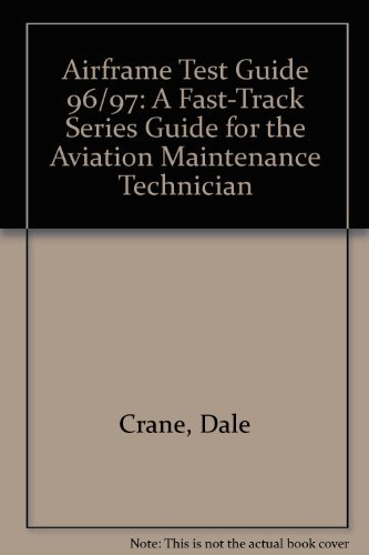 Airframe Test Guide 96/97: A Fast-Track Series Guide for the Aviation Maintenance Technician