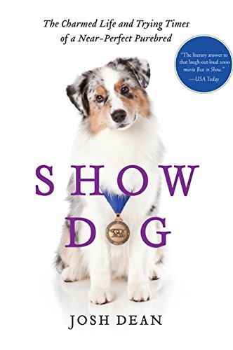 Read Online Show Dog: The Charmed Life and Trying Times of a Near-Perfect Purebred pdf