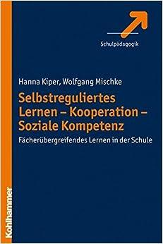 Selbstreguliertes Lernen - Kooperation - Soziale Kompetenz: Facherubergreifendes Lernen in Der Schule