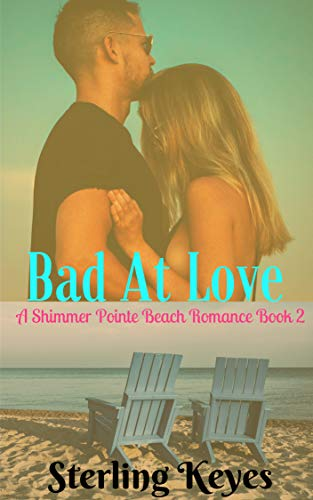 Bad At Love: A Shimmer Pointe Romance (Book 2) -