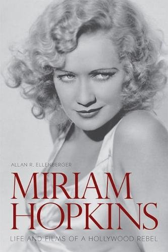 Miriam Hopkins: Vital spark and Films of a Hollywood Rebel (Screen Classics)