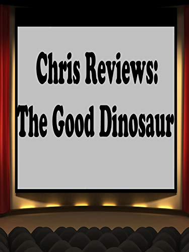 Review: Chris Reviews: The Good Dinosaur