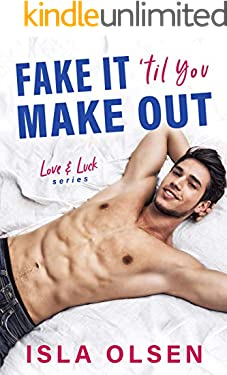 Fake it 'til You Make Out (Love & Luck Book 1)
