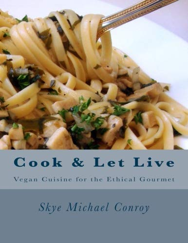 Cook and Let Live: More Vegan Cuisine for the Ethical Gourmet by Skye Michael Conroy