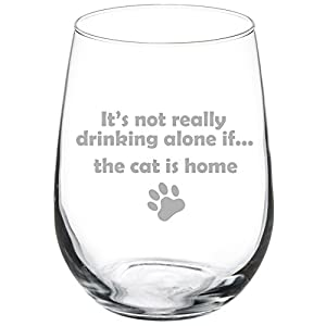 17 oz Stemless Wine Glass Funny It's not really drinking alone if the cat is home