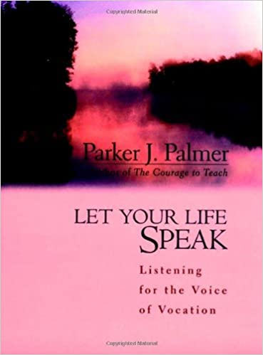 Let Your Life Speak: Listening for the Voice of Vocation By Parker J