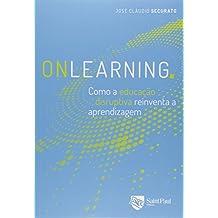 Onlearning. Como a Educação Disruptiva Reinventa a Aprendizagem