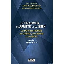Le financier, le juriste et le geek: Les défis des métiers du conseil, du chiffre et du droit (French Edition)