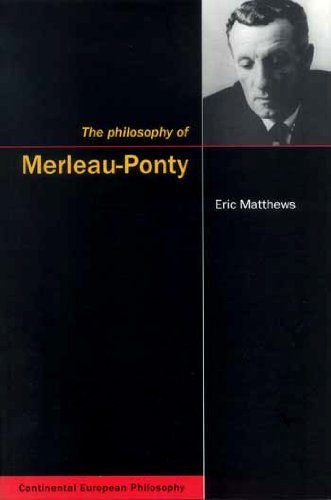 The Philosophy of Merleau-Ponty (Continental European Philosophy)