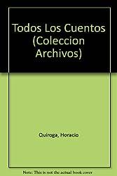 Todos Los Cuentos (Coleccion Archivos) (Spanish Edition)