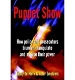 img - for { [ PUPPET SHOW: HOW POLICE AND PROSECUTORS BLUNDER, MANIPULATE AND MISUSE THEIR POWER ] } de Klerk, Gerry ( AUTHOR ) Mar-01-2003 Hardcover book / textbook / text book