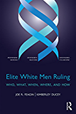 Elite White Men Ruling: Who, What, When, Where, and How