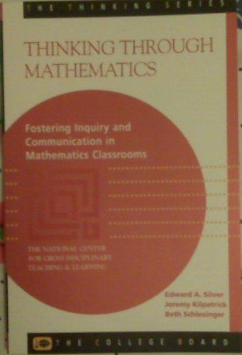 Thinking Through Mathematics: Fostering Inquiry and Communication in Mathematics Classrooms