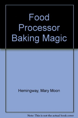 Food Processor Baking Magic by Mary Moon Hemingway, Suzanne De Lima
