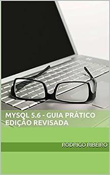 MySQL 5.6 - Guia Prático Edição Revisada: Edição Revisada por [Ribeiro, Rodrigo]