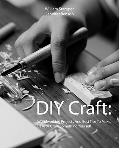 DIY Craft: Woodworking Projects And Best Tips To Make, Bake or Grow Something Yourself]()