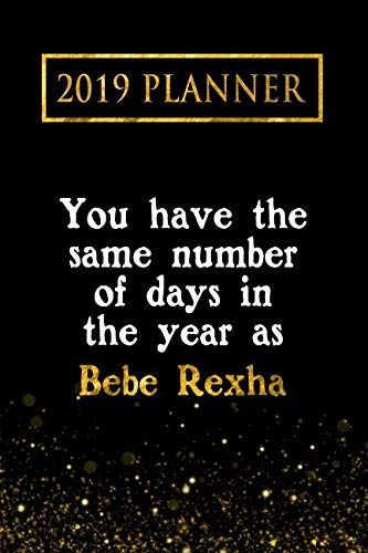 2019 Planner: You Have The Same Number Of Days In The Year As Bebe Rexha: Bebe Rexha 2019 Planner