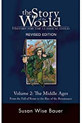History for the Classical Child: The Middle Ages: Volume 2: From the Fall of Rome to the Rise of the Renaissance (Second Revised Edition) (Vol. 2) (Story of the World) Paperback