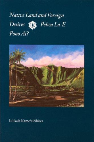 native-land-and-foreign-desires-pehea-la-e-pono-ai-how-shall-we-live-in-harmony