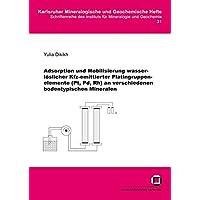 Adsorption und Mobilisierung wasserlöslicher Kfz-emittierter Platingruppenelemente (Pt, Pd, Rh) an verschiedenen bodentypischen Mineralen (Karlsruher mineralogische und geochemische Hefte)