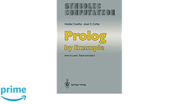 Prolog by Example: How to Learn, Teach and Use it (Symbolic Computation   Artificial Intelligence)