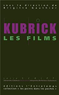 Kubrick, les films par Brigitte Gauthier