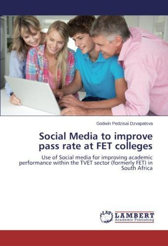 Social Media to improve pass rate at FET colleges: Use of Social media for improving academic performance within the TVET sector (formerly FET) in South Africa pdf